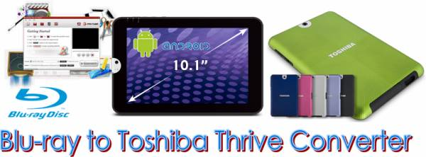 blu ray to toshiba thrive converter rip blu ray to thrive for thriving incompatibility 600x222