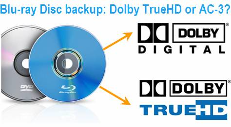 Blu-ray ripping- how to keep Dolby Digital 5 1/Dolby TrueHD 7 1 audio?